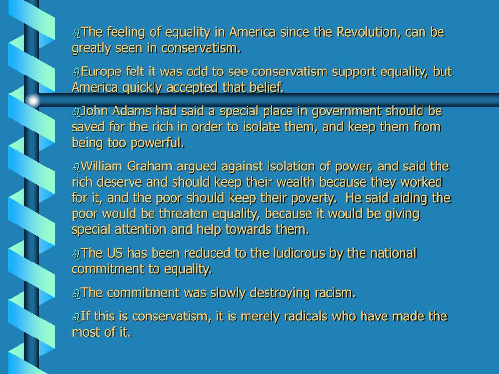 The feeling of equality in America since the Revolution, can be greatly seen in conservatism.
