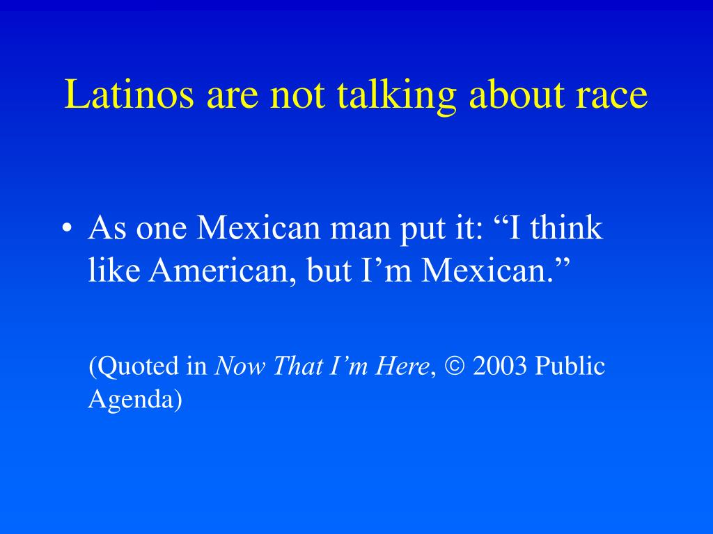 Latinos are not talking about race