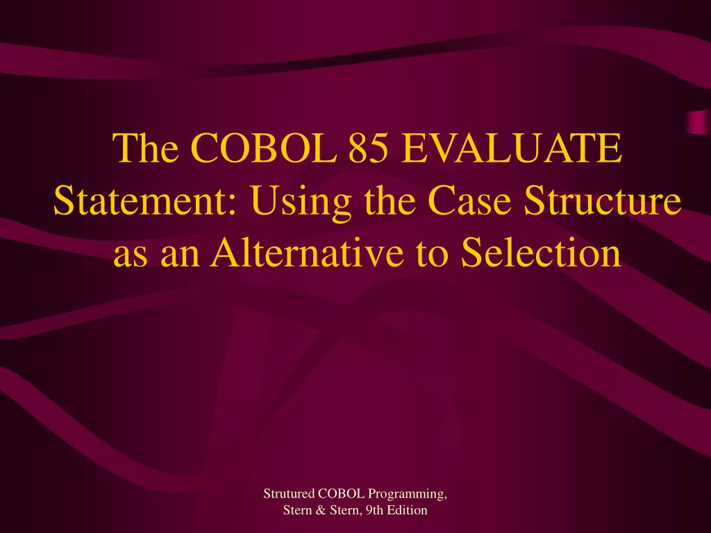 The COBOL 85 EVALUATE Statement: Using the Case Structure as an Alternative to Selection