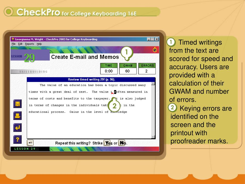 Timed writings from the text are scored for speed and accuracy. Users are provided with a calculation of their GWAM and number of errors.