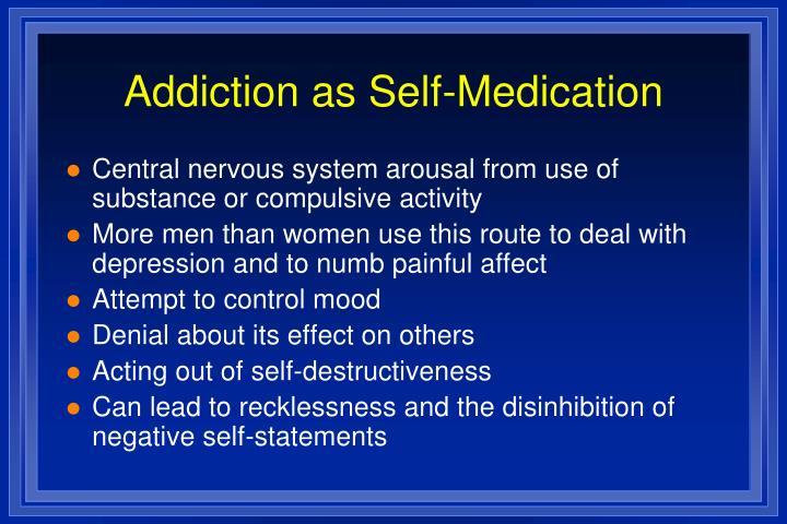 Addiction as Self-Medication