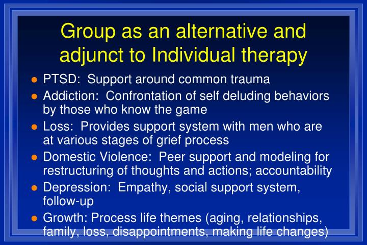 Group as an alternative and adjunct to Individual therapy