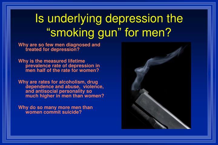 "Is underlying depression the ""smoking gun"" for men?"