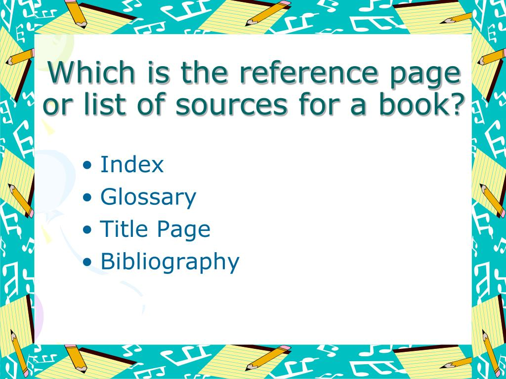 Which is the reference page or list of sources for a book?