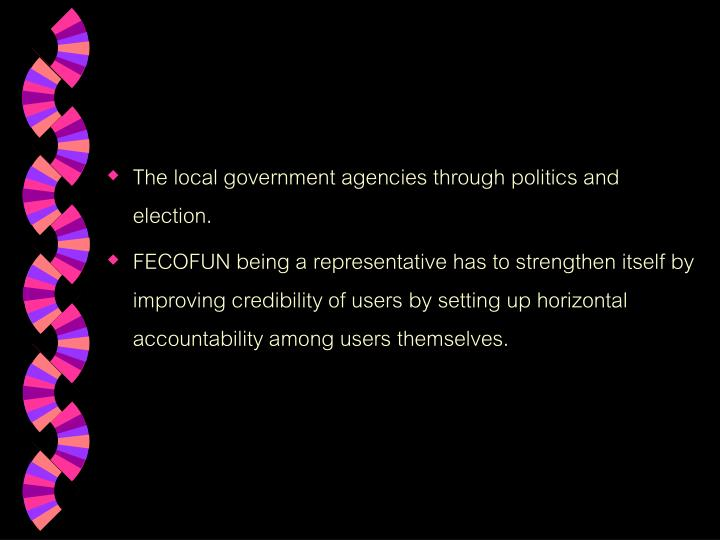 The local government agencies through politics and election.
