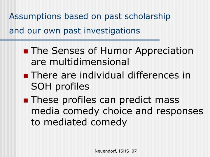 Assumptions based on past scholarship and our own past investigations
