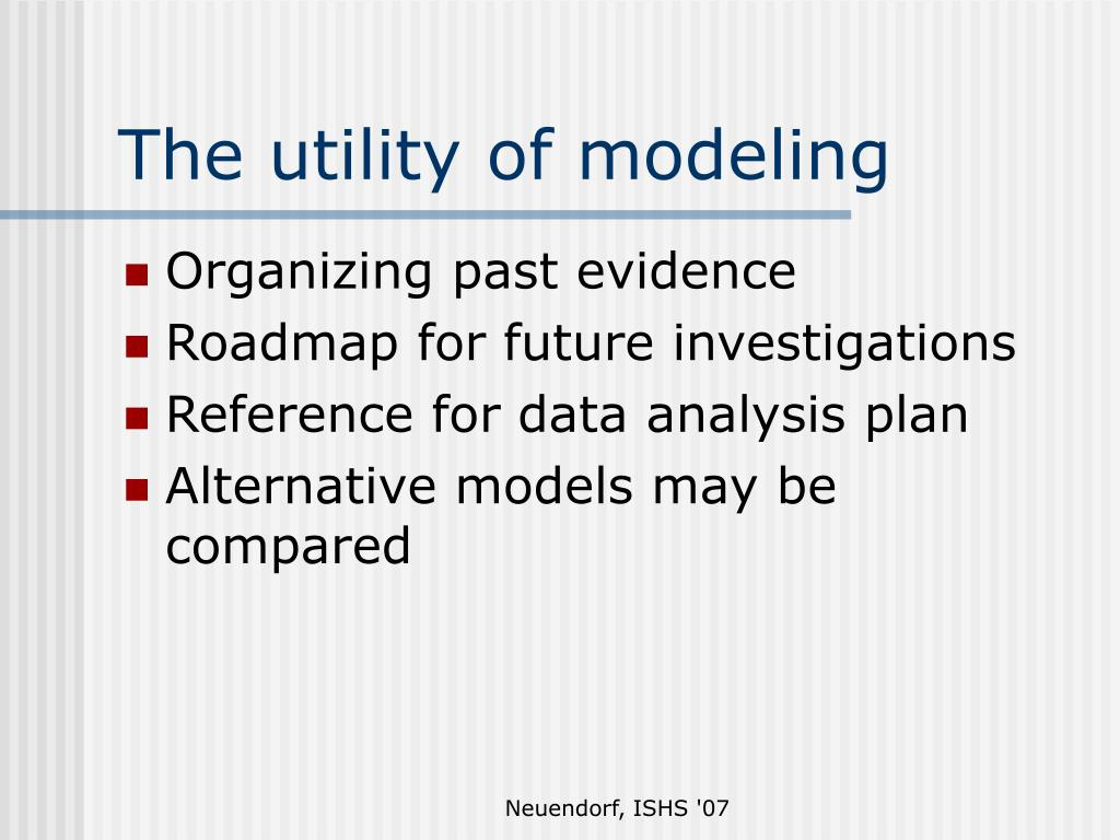 The utility of modeling