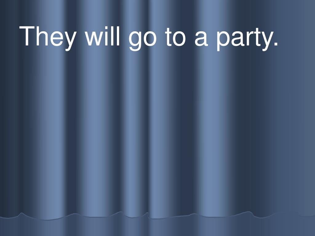 They will go to a party.