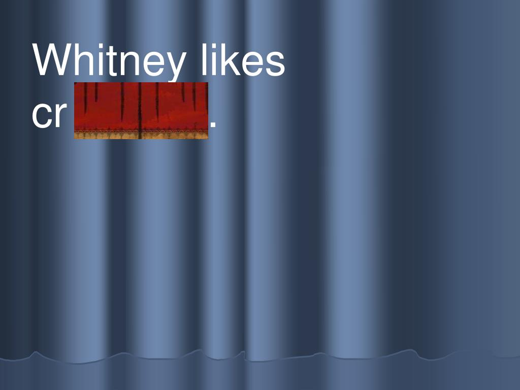 Whitney likes                cr ackers.