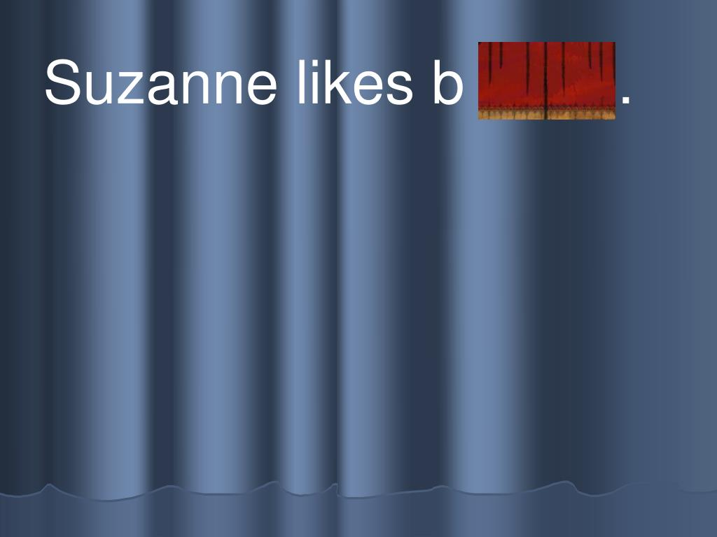 Suzanne likes b r ead.