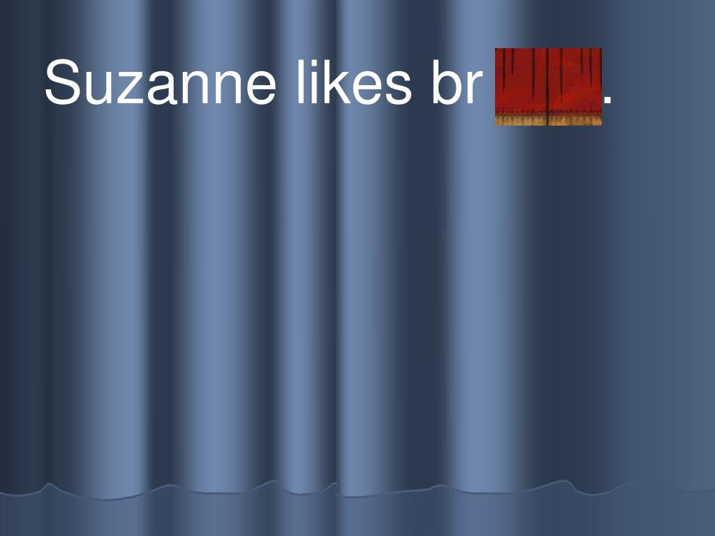 Suzanne likes br ead.