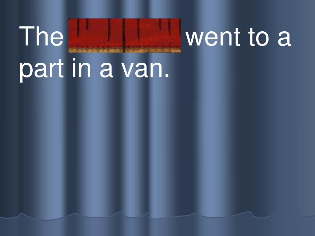 The c h ildren went to a part in a van.