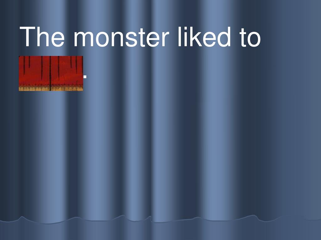 The monster liked to      p l ay.