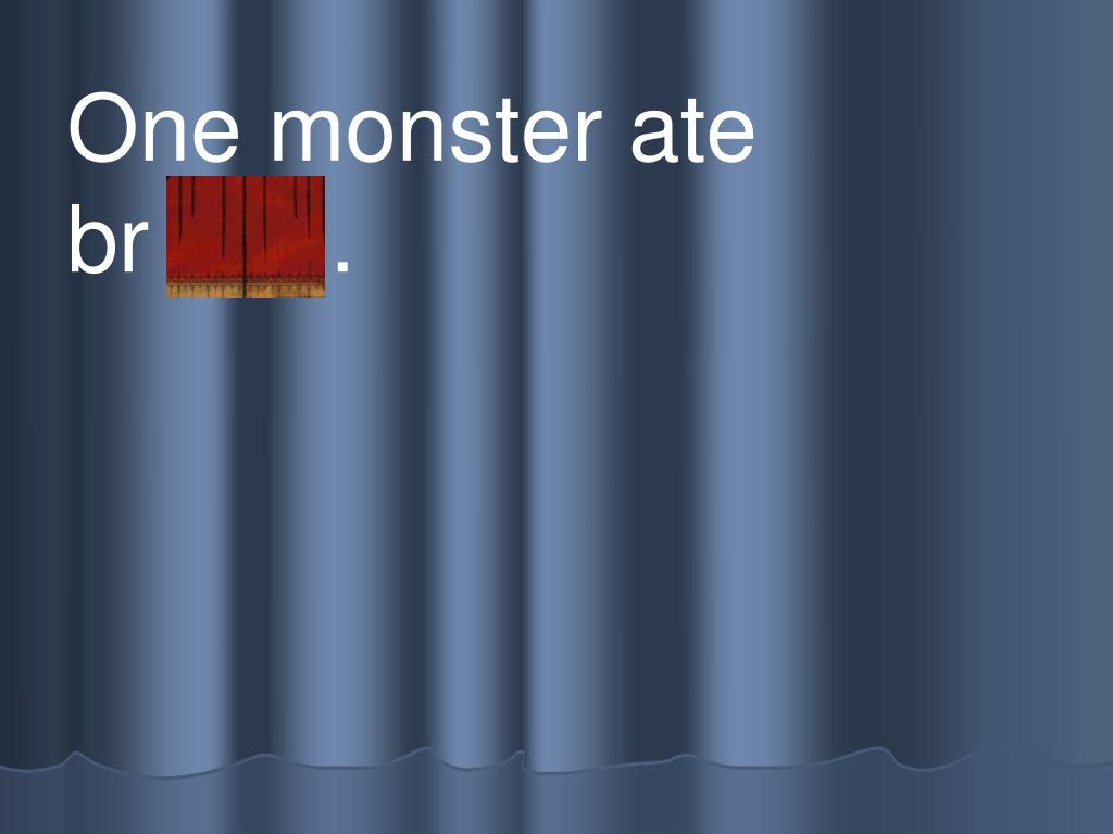 One monster ate          br ead.