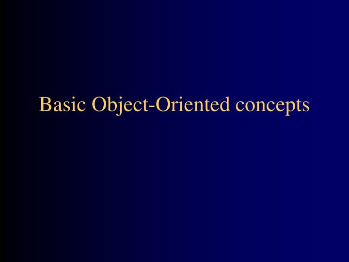 Basic object oriented concepts