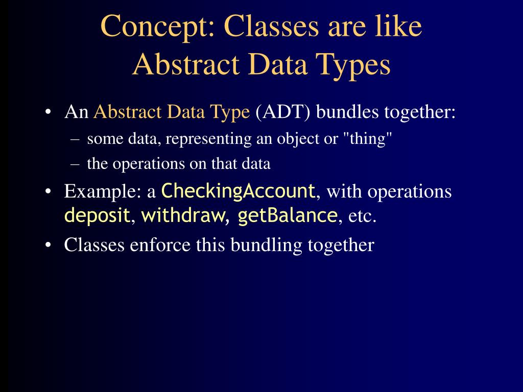 Concept: Classes are like Abstract Data Types