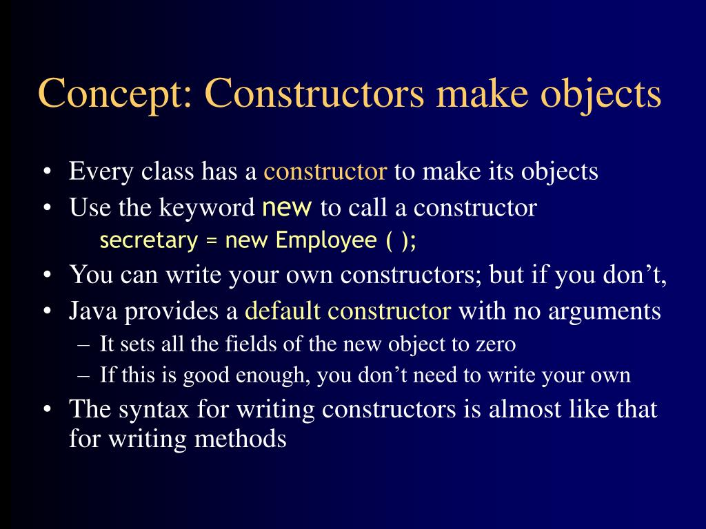Concept: Constructors make objects