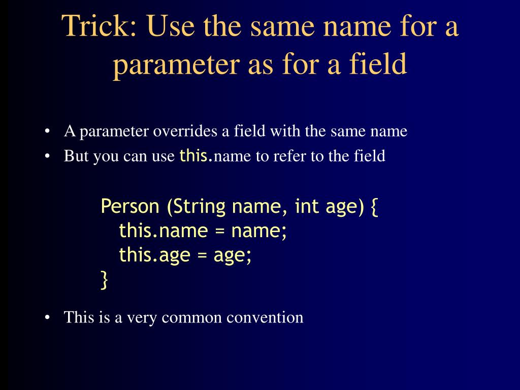 A parameter overrides a field with the same name