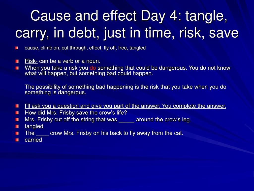 Cause and effect Day 4: tangle, carry, in debt, just in time, risk, save