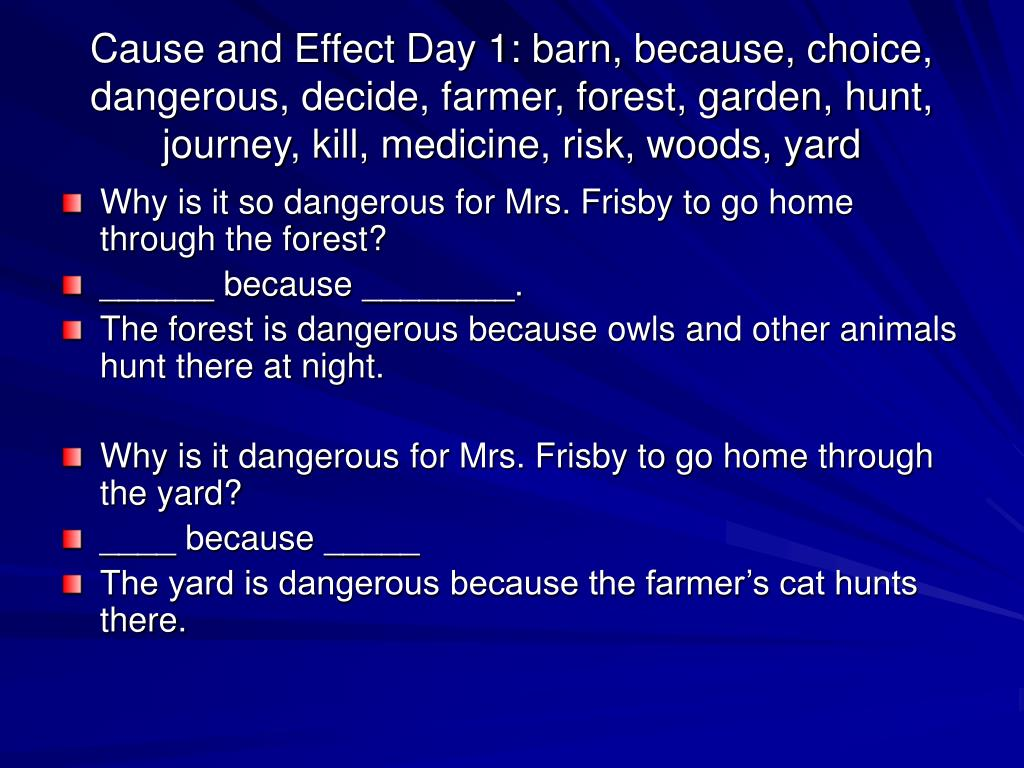 Cause and Effect Day 1: barn, because, choice, dangerous, decide, farmer, forest, garden, hunt, journey, kill, medicine, risk, woods, yard
