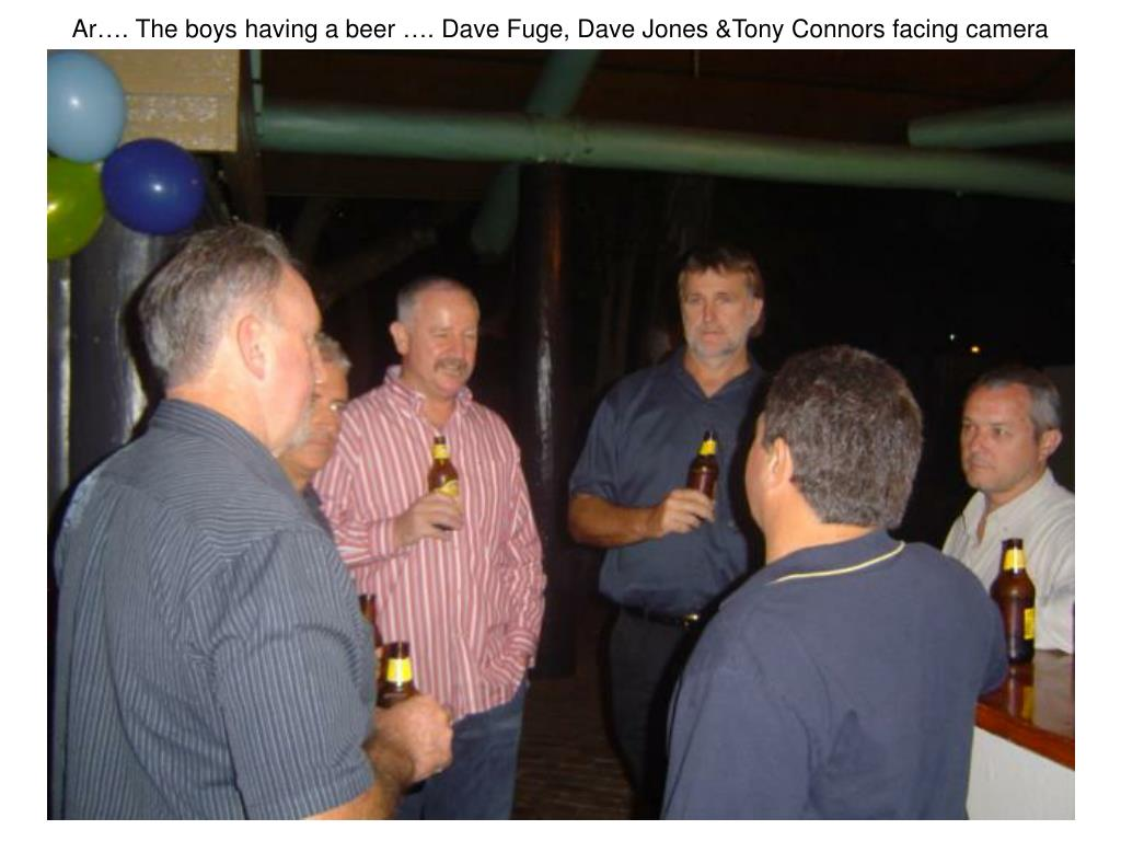 Ar…. The boys having a beer …. Dave Fuge, Dave Jones &Tony Connors facing camera
