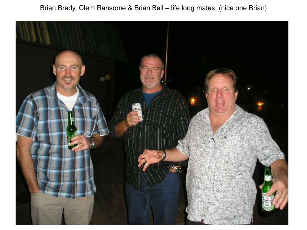 Brian Brady, Clem Ransome & Brian Bell – life long mates. (nice one Brian)