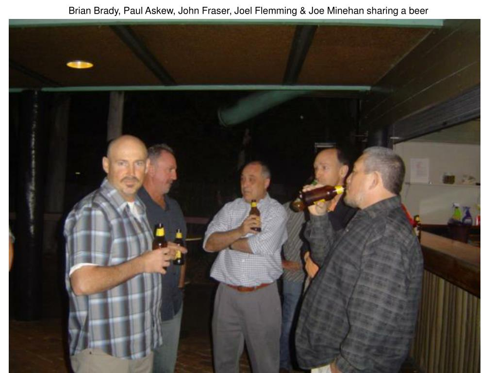 Brian Brady, Paul Askew, John Fraser, Joel Flemming & Joe Minehan sharing a beer