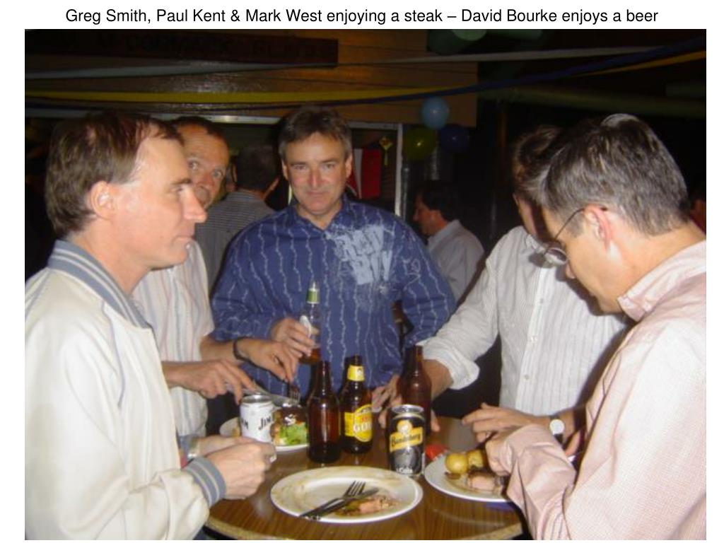 Greg Smith, Paul Kent & Mark West enjoying a steak – David Bourke enjoys a beer