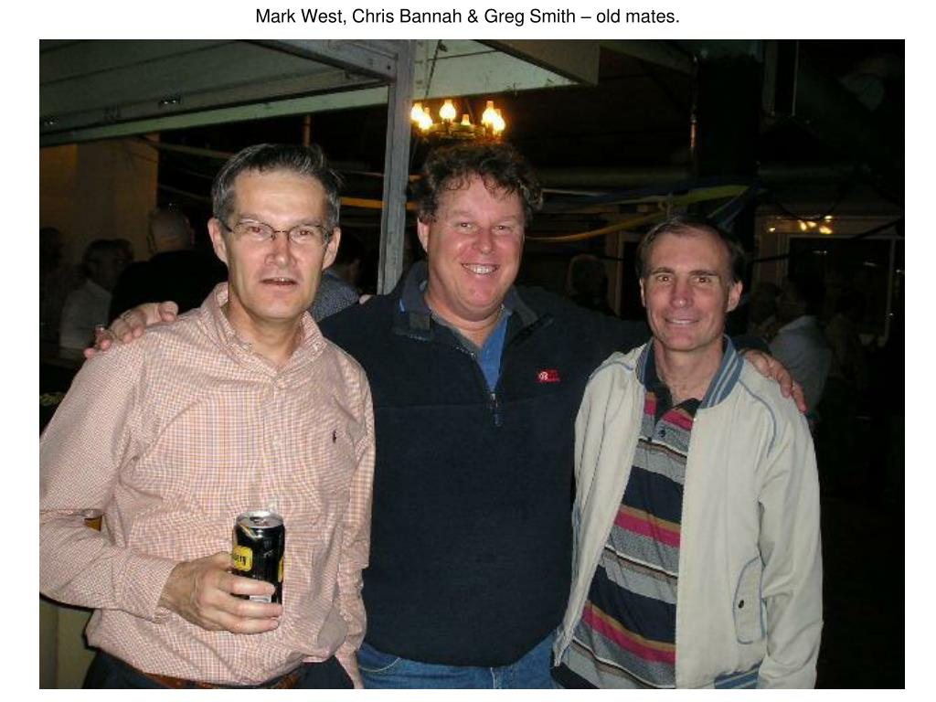 Mark West, Chris Bannah & Greg Smith – old mates.