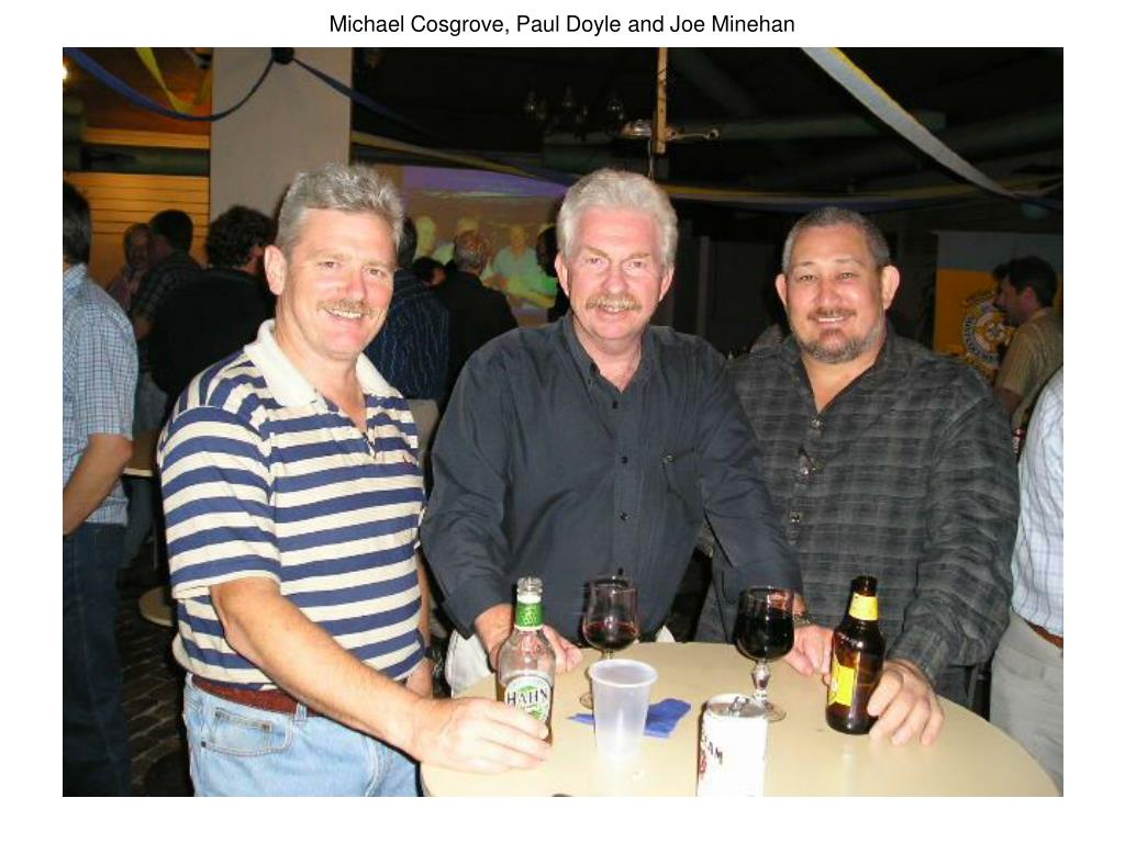 Michael Cosgrove, Paul Doyle and Joe Minehan