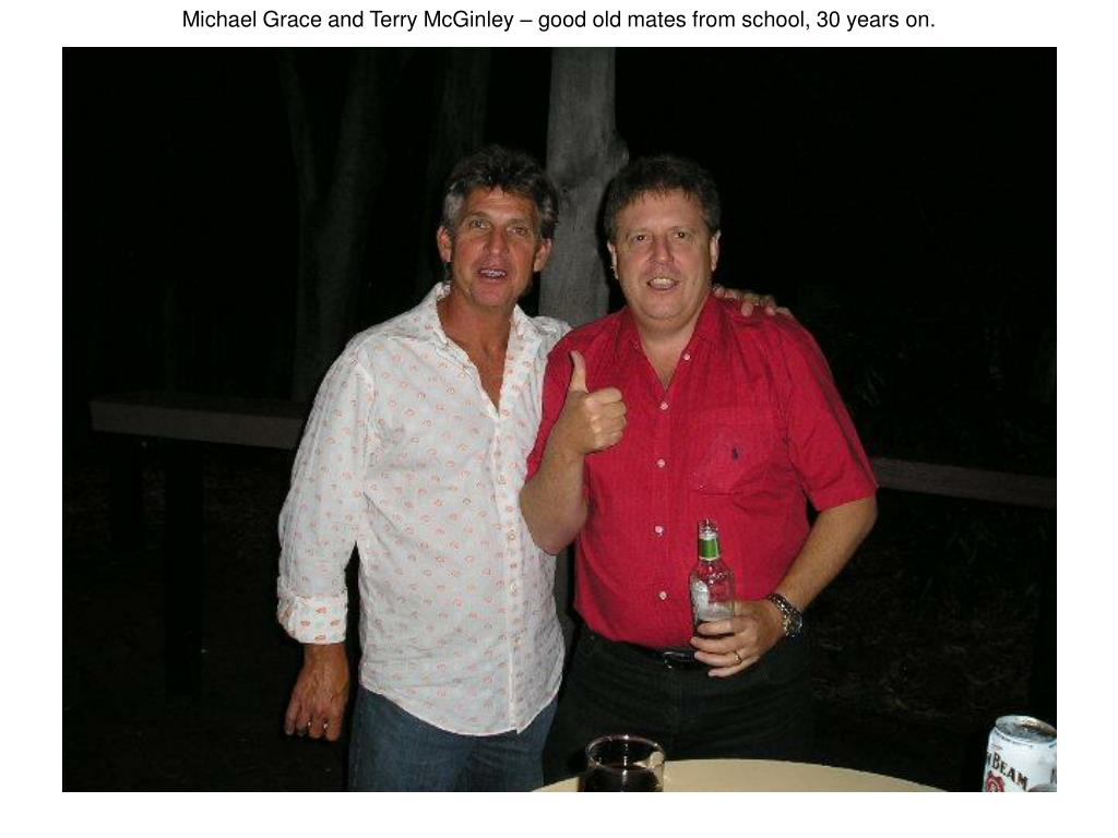 Michael Grace and Terry McGinley – good old mates from school, 30 years on.