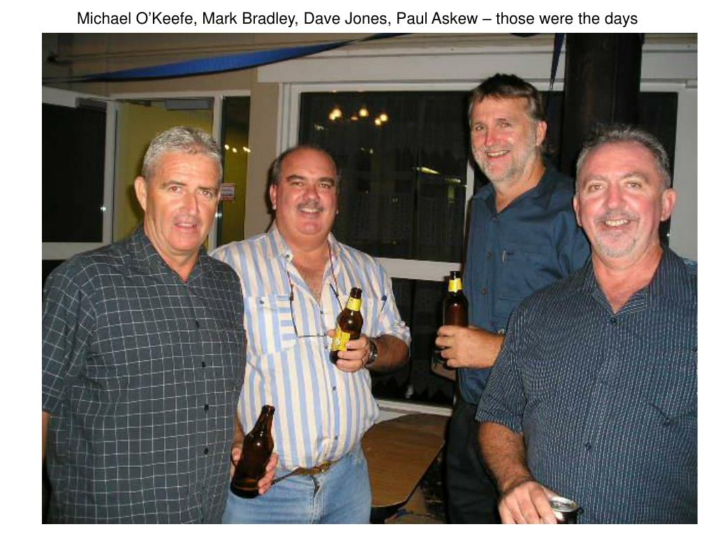 Michael O'Keefe, Mark Bradley, Dave Jones, Paul Askew – those were the days