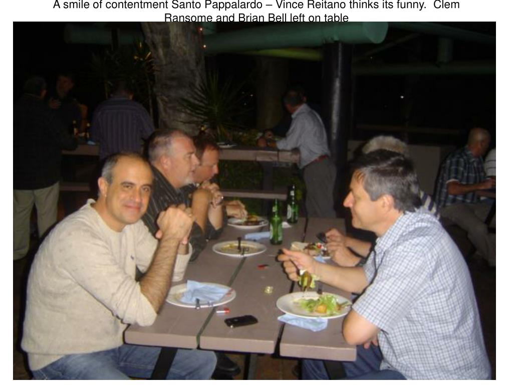 A smile of contentment Santo Pappalardo – Vince Reitano thinks its funny.  Clem Ransome and Brian Bell left on table