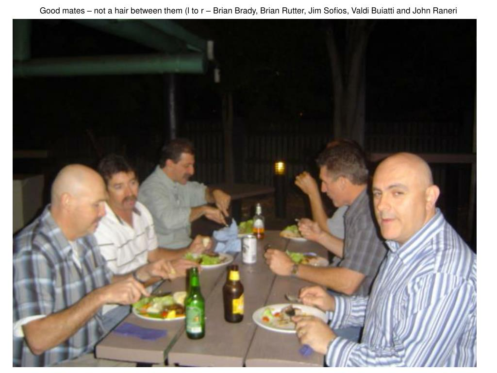 Good mates – not a hair between them (l to r – Brian Brady, Brian Rutter, Jim Sofios, Valdi Buiatti and John Raneri