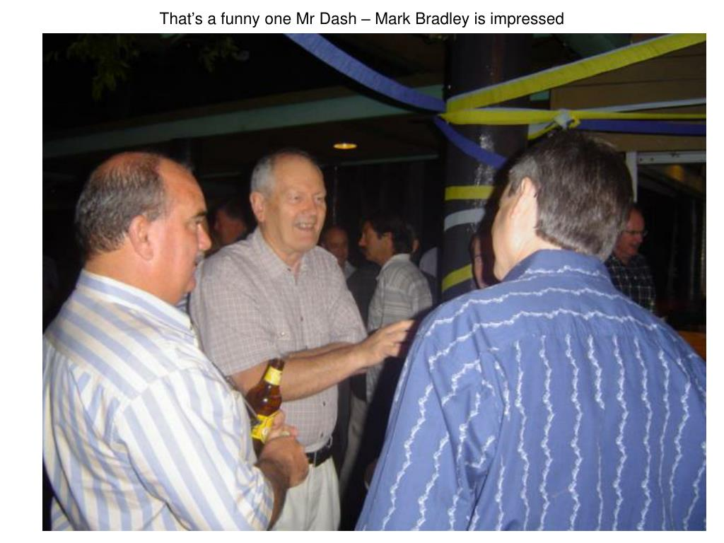 That's a funny one Mr Dash – Mark Bradley is impressed
