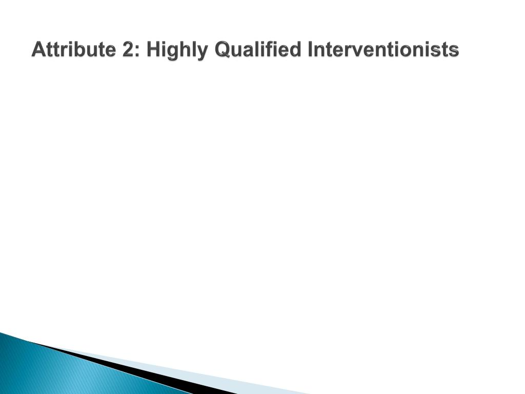 Attribute 2: Highly Qualified Interventionists