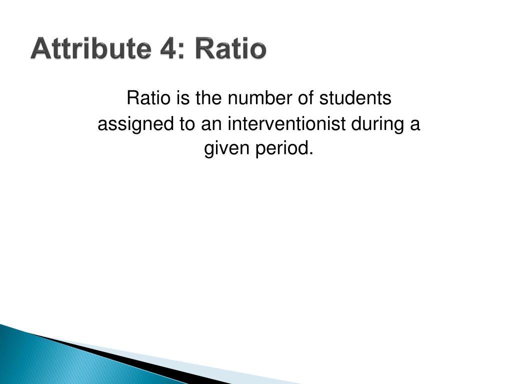 Attribute 4: Ratio