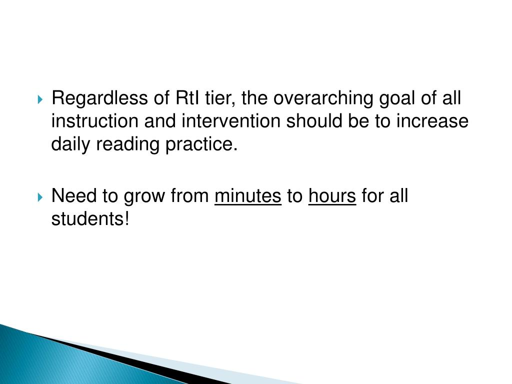 Regardless of RtI tier, the overarching goal of all instruction and intervention should be to increase daily reading practice.