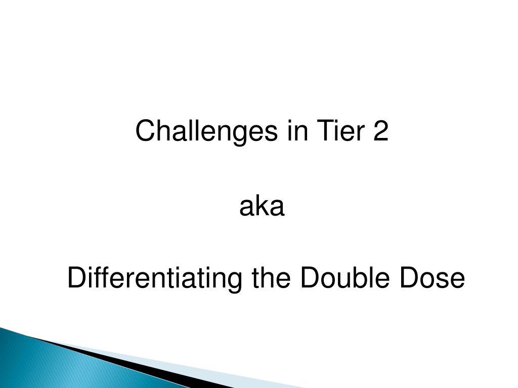 Challenges in Tier 2
