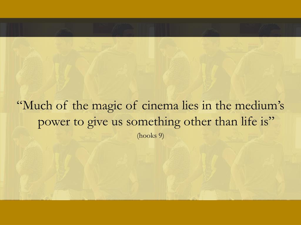 """Much of the magic of cinema lies in the medium's power to give us something other than life is"""