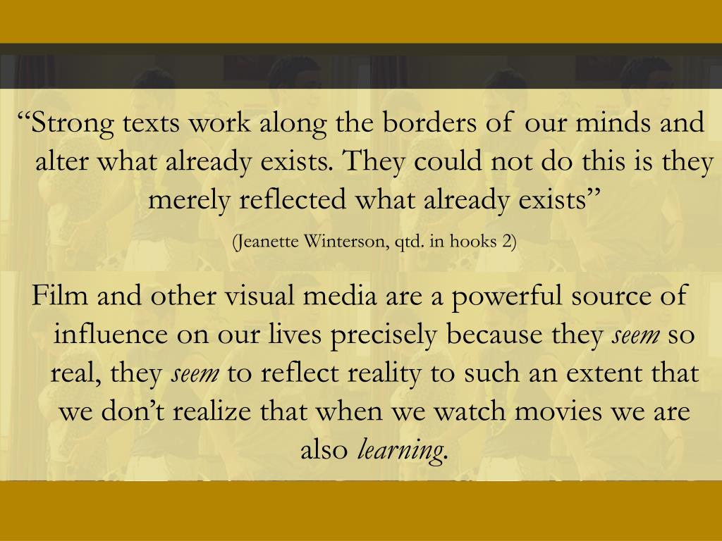 """Strong texts work along the borders of our minds and alter what already exists. They could not do this is they merely reflected what already exists"""