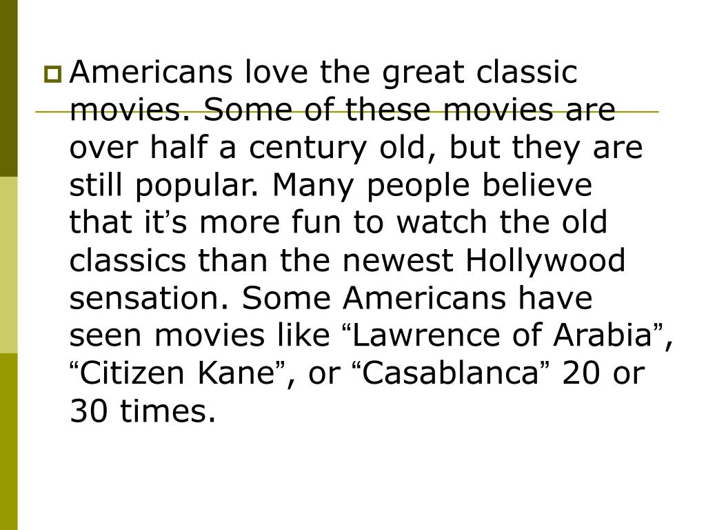 Americans love the great classic movies. Some of these movies are over half a century old, but they are still popular. Many people believe that it