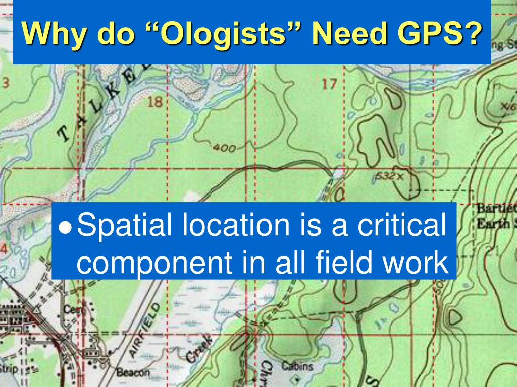 "Why do ""Ologists"" Need GPS?"