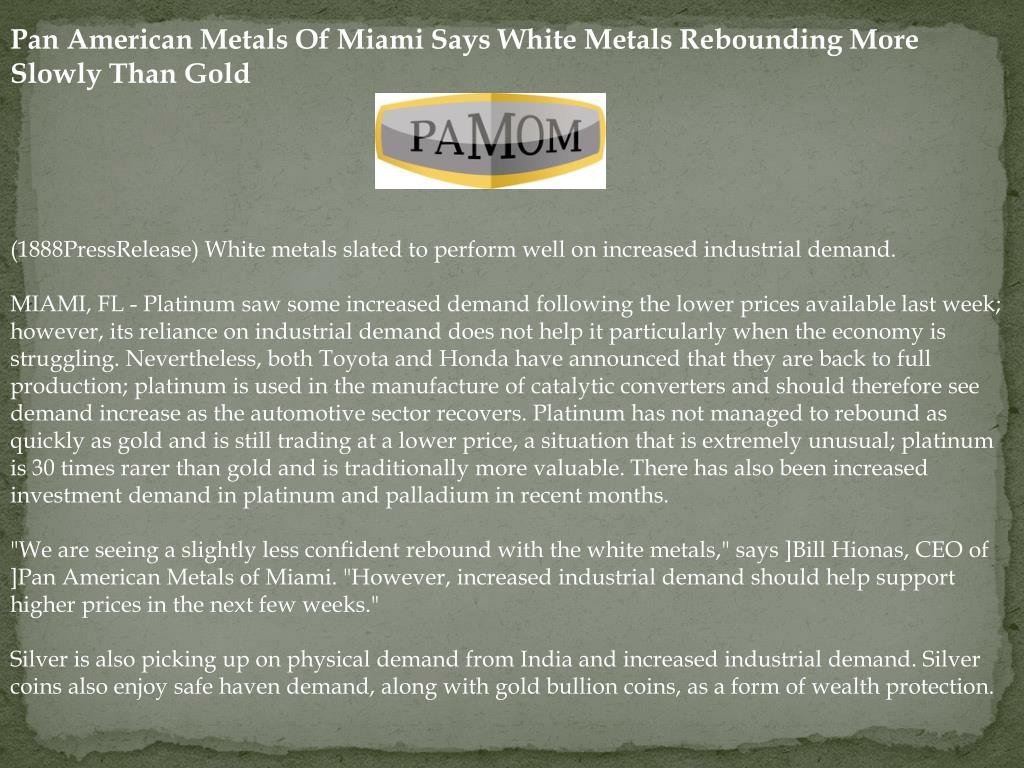 Pan American Metals Of Miami Says White Metals Rebounding More Slowly Than Gold