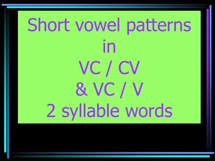 Short vowel patterns in