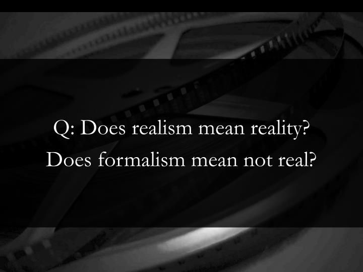 Q: Does realism mean reality?