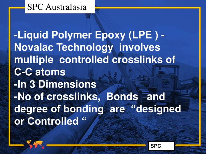 -Liquid Polymer Epoxy (LPE ) - Novalac Technology  involves   multiple  controlled crosslinks of  C-...