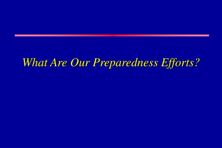 What Are Our Preparedness Efforts?