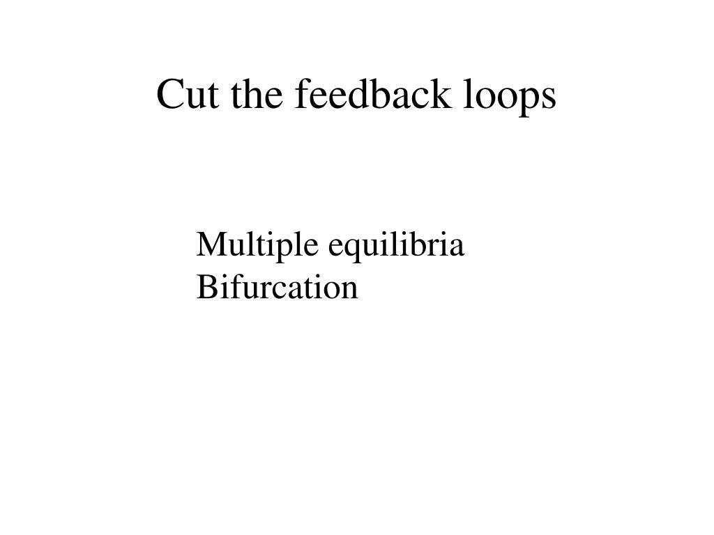 Cut the feedback loops
