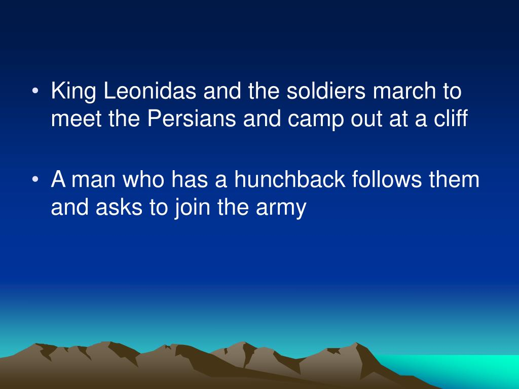 King Leonidas and the soldiers march to meet the Persians and camp out at a cliff